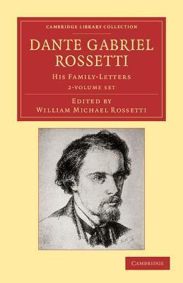 Cambridge Library Collection - Art and Architecture: Dante Gabriel Rossetti 2 Volume Set: His Family-Letters, with a Memoir by William Michael Rossetti