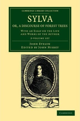 Cambridge Library Collection - Botany and Horticulture: Sylva, Or, a Discourse of Forest Trees 2 Volume Set: With an Essay on the Life and Works of the Author
