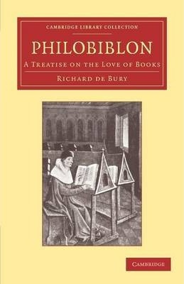 Cambridge Library Collection - History of Printing, Publishing and Libraries: Philobiblon: A Treatise on the Love of Books