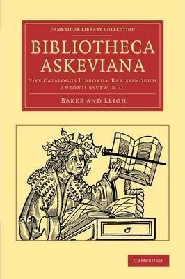 Cambridge Library Collection - History of Printing, Publishing and Libraries: Bibliotheca Askeviana: Sive, Catalogus librorum rarissimorum Antonii Askew, M.D.