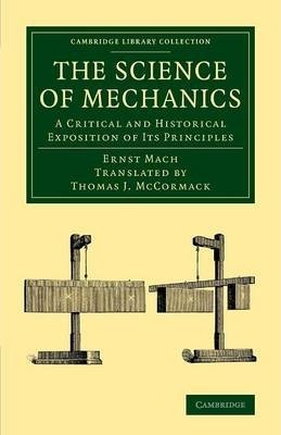 Cambridge Library Collection - Physical Sciences: The Science of Mechanics: A Critical and Historical Exposition of its Principles