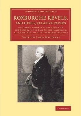 Cambridge Library Collection - History of Printing, Publishing and Libraries: Roxburghe Revels, and Other Relative Papers: Including Answers to the Attack on the Memory of the Late Joseph Haslewood, with Specimens of his Literary Productions