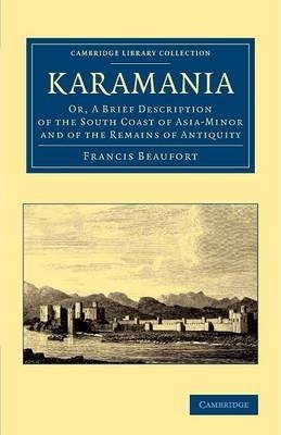 Karamania: Or, A Brief Description of the South Coast of Asia-Minor and of the Remains of Antiquity