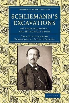 Schliemann's Excavations: An Archaeological and Historical Study