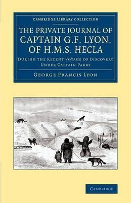 The Private Journal of Captain G. F. Lyon, of HMS Hecla