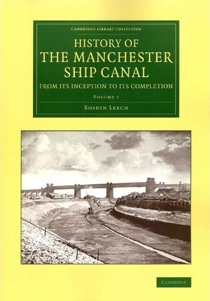 History of the Manchester Ship Canal from its Inception to its Completion 2 Volume Set: With Personal Reminiscences