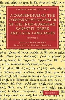 A Compendium of the Comparative Grammar of the Indo-European, Sanskrit, Greek and Latin Languages: Volume 2