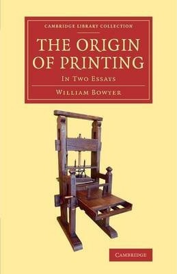 Cambridge Library Collection - History of Printing, Publishing and Libraries: The Origin of Printing: In Two Essays