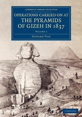 Operations Carried On at the Pyramids of Gizeh in 1837: Volume 2: With an Account of a Voyage into Upper Egypt, and an Appendix