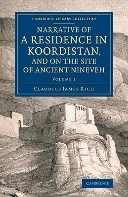 Narrative of a Residence in Koordistan, and on the Site of Ancient Nineveh: With Journal of a Voyage down the Tigris to Bagdad and an Account of a Visit to Shirauz and Persepolis