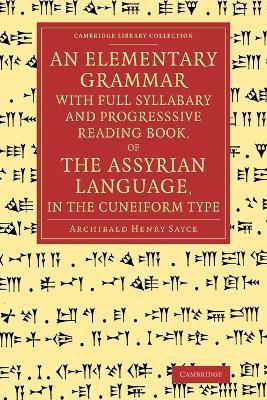 An Elementary Grammar with Full Syllabary and Progresssive Reading Book, of the Assyrian Language, in the Cuneiform Type