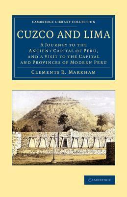 Cuzco and Lima : A Journey to the Ancient Capital of Peru, and a Visit to the Capital and Provinces of Modern Peru