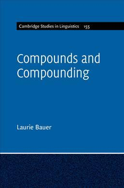 Cambridge Studies in Linguistics: Compounds and Compounding Series Number 155
