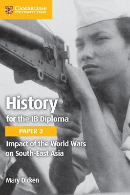 IB Diploma: History for the IB Diploma Paper 3 Impact of the World Wars on South-East Asia
