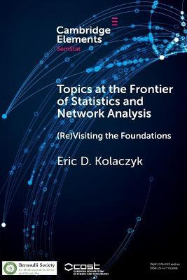 Topics at the Frontier of Statistics and Network Analysis  (Re)Visiting the Foundations