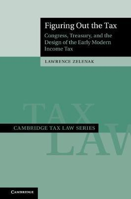 Cambridge Tax Law Series: Figuring Out the Tax: Congress, Treasury, and the Design of the Early Modern Income Tax