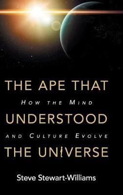 The Ape that Understood the Universe : How the Mind and Culture Evolve