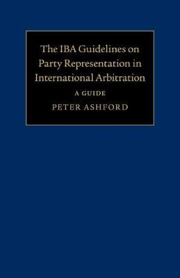 The IBA Guidelines on Party Representation in International Arbitration  A Guide