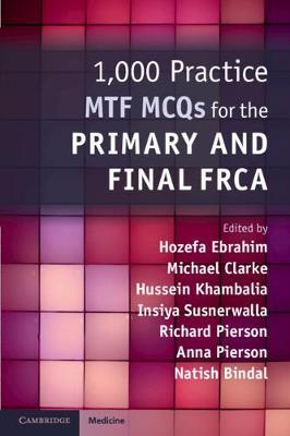 1,000 Practice MTF MCQs for the Primary and Final FRCA - Hozefa Ebrahim, Michael Clarke, Hussein Khambalia, Insiya Susnerwala, Richard Pierson, Anna Pierson, Natish Bindal