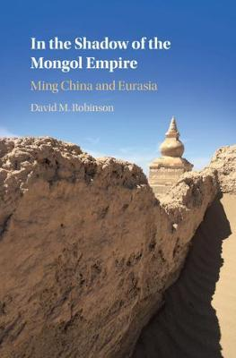 In the Shadow of the Mongol Empire  Ming China and Eurasia