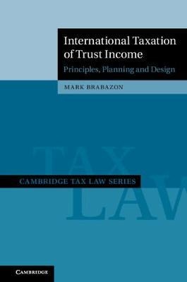 Cambridge Tax Law Series: International Taxation of Trust Income: Principles, Planning and Design