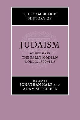 The Cambridge History of Judaism: Volume 7, The Early Modern World, 1500-1815