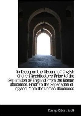 an essay on the history of english church architecture  george  an essay on the history of english church architecture