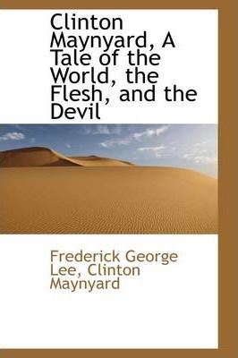 Clinton Maynyard, a Tale of the World, the Flesh, and the Devil