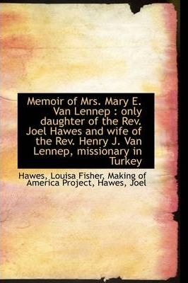 Memoir of Mrs. Mary E. Van Lennep : Only Daughter of the REV. Joel Hawes and Wife of the REV. Henry
