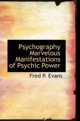 Psychography Marvelous Manifestations of Psychic Power