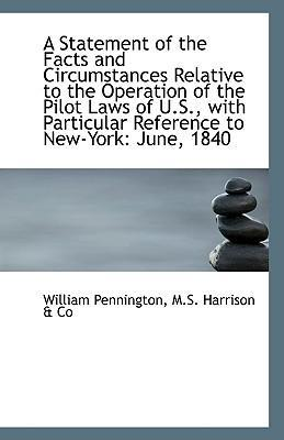 A Statement of the Facts and Circumstances Relative to the Operation of the Pilot Laws of U.S., with