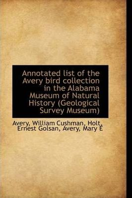 Annotated List of the Avery Bird Collection in the Alabama Museum of Natural History (Geological Sur