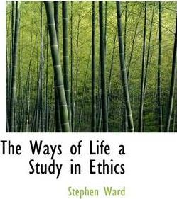 The Ways of Life a Study in Ethics