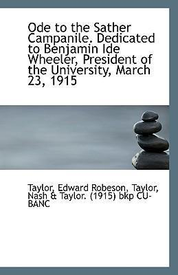Ode to the Sather Campanile. Dedicated to Benjamin Ide Wheeler, President of the University, March 2