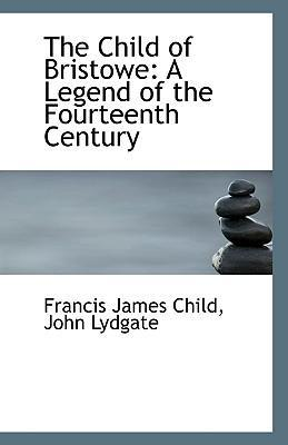 The Child of Bristowe  A Legend of the Fourteenth Century