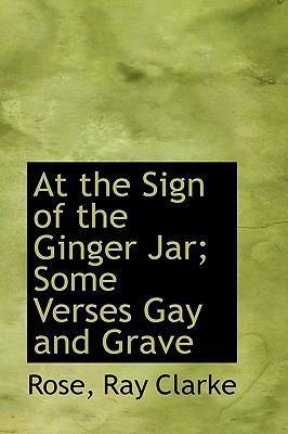 At the Sign of the Ginger Jar; Some Verses Gay and Grave
