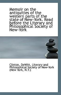 Memoir on the Antiquities of the Western Parts of the State of New-York. Read Before the Literary an