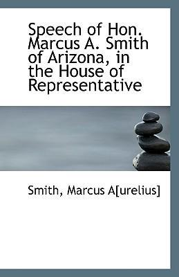 Speech of Hon. Marcus A. Smith of Arizona, in the House of Representative