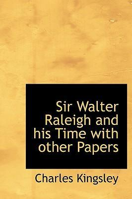 Sir Walter Raleigh and His Time with Other Papers