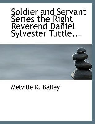 Soldier and Servant Series the Right Reverend Daniel Sylvester Tuttle...