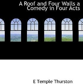 A Roof and Four Walls a Comedy in Four Acts