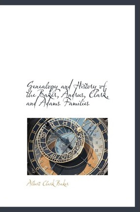 Genealogy and History of the Baker, Andrus, Clark, and Adams Families