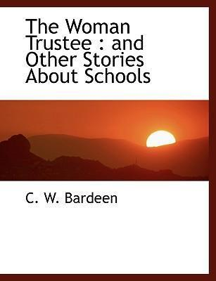 The Woman Trustee  And Other Stories about Schools