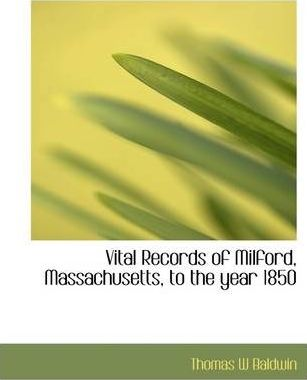 Vital Records of Milford, Massachusetts, to the Year 1850