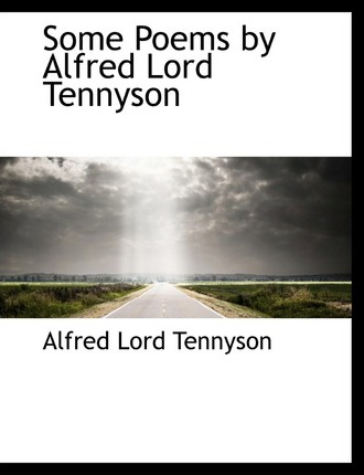 Some Poems by Alfred Lord Tennyson