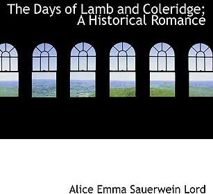 The Days of Lamb and Coleridge; A Historical Romance