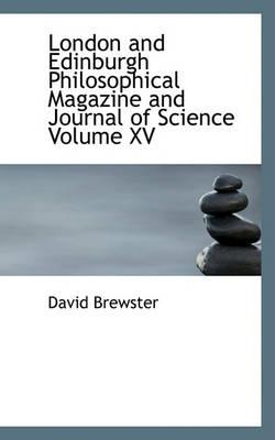 London and Edinburgh Philosophical Magazine and Journal of Science Volume XV