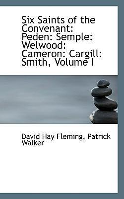 Six Saints of the Convenant  Peden Semple Welwood Cameron Cargill Smith, Volume I