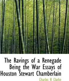 The Ravings Of A Renegade Being The War Essays Of Houston Stewart  The Ravings Of A Renegade Being The War Essays Of Houston Stewart  Chamberlain Narrative Essay Example For High School also Global Warming Essay In English  Custom Term Projects