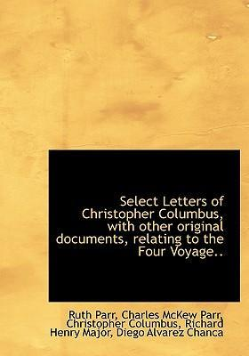 Select Letters of Christopher Columbus, with Other Original Documents, Relating to the Four Voyage..